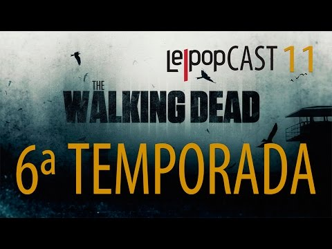 THE WALKING DEAD - 6ª Temporada | LEPOPCAST 11